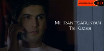 Mihran Tsarukyan - Te Kuzes (Nuw music Video 2013 HD)